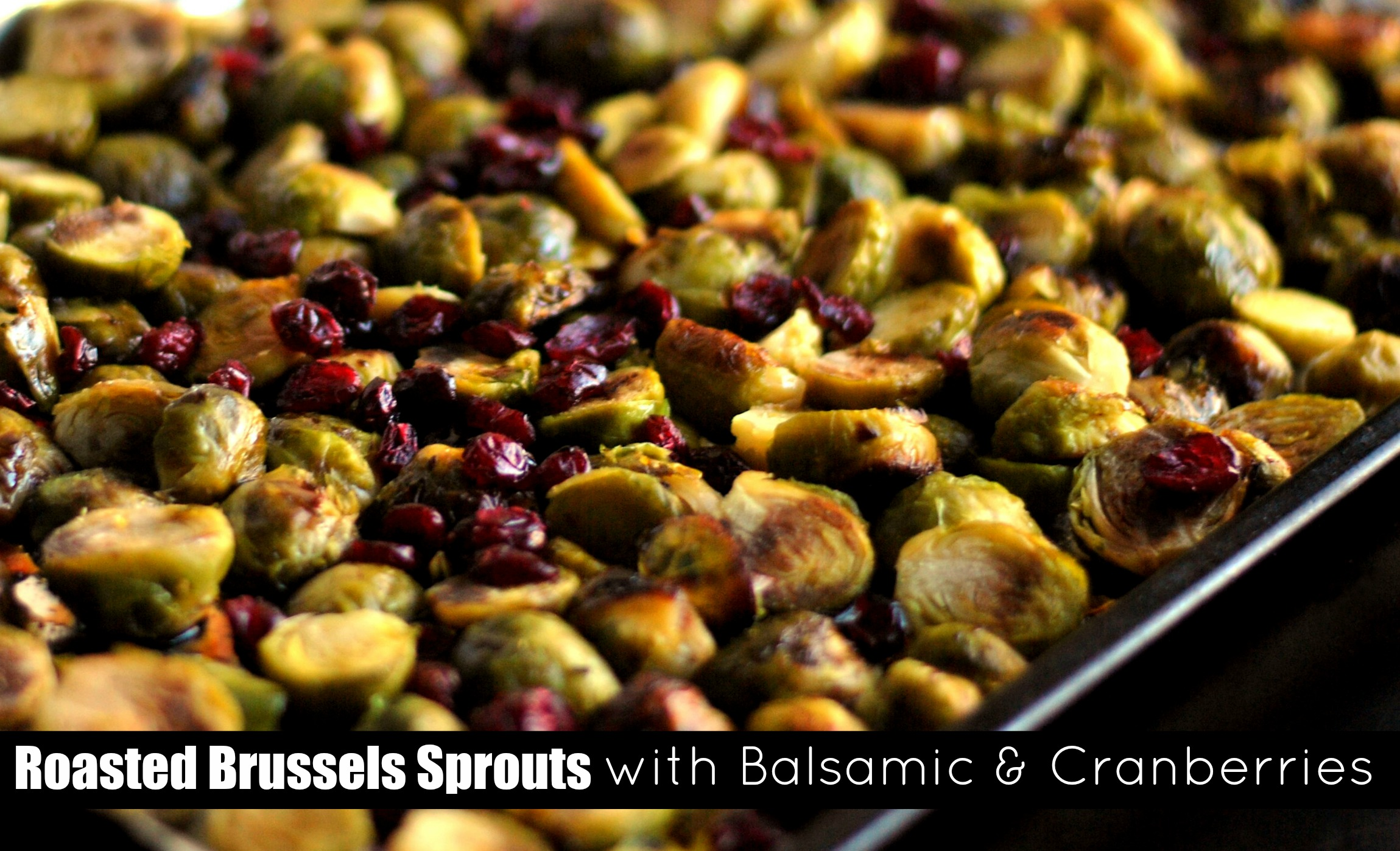 Roasted Brussels Sprouts with Balsamic & Cranberries