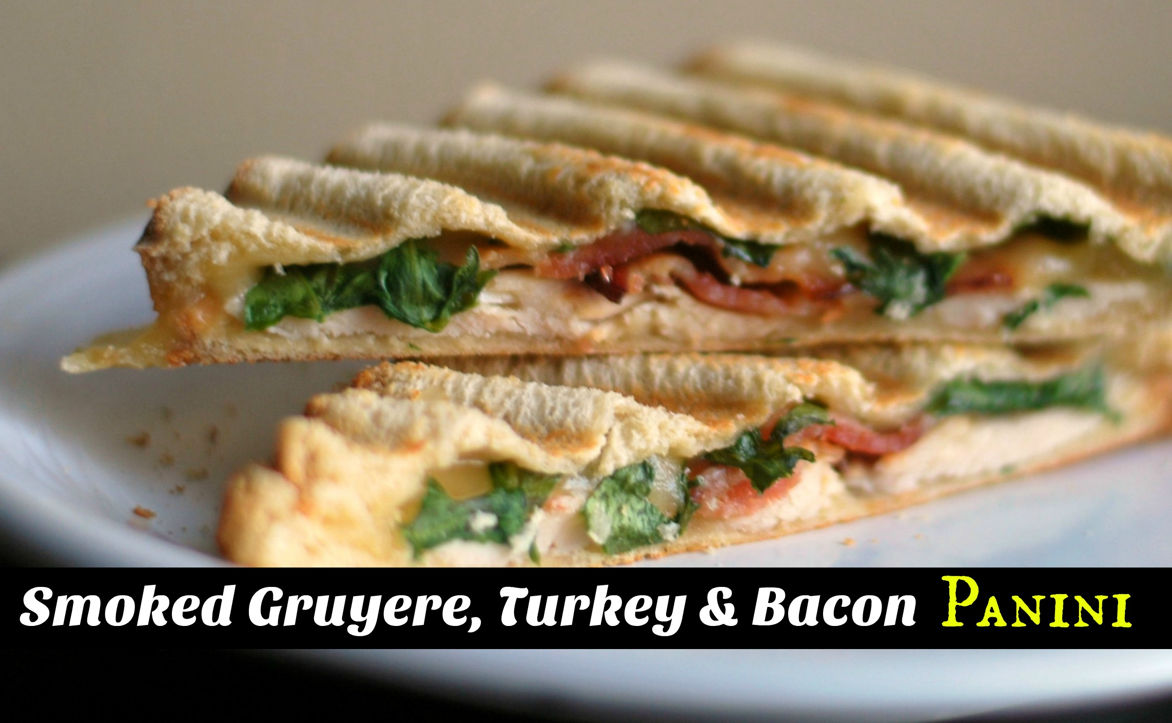 Smoked Gruyere, Turkey & Bacon Panini