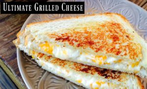 Ultimate Grilled Cheese | Aunt Bee's Recipes
